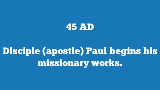 Disciple (apostle) Paul begins his missionary works.