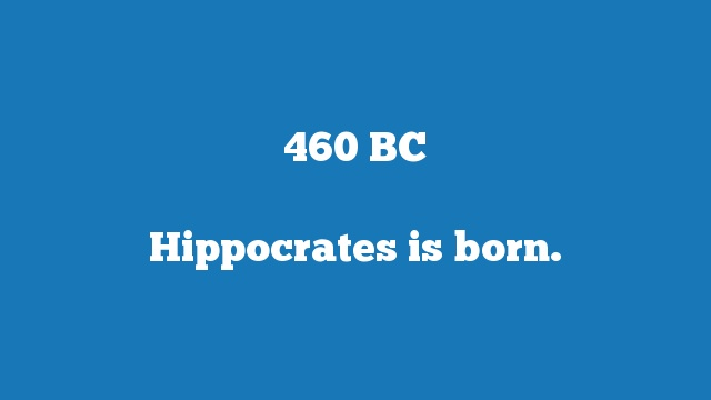Hippocrates is born.
