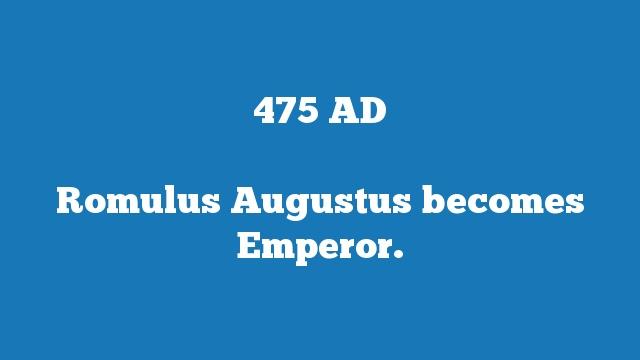 Romulus Augustus becomes Emperor.