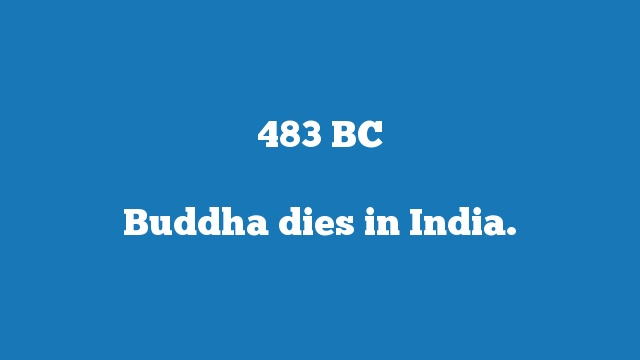 Buddha dies in India.