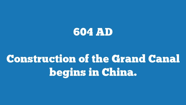 Construction of the Grand Canal begins in China.