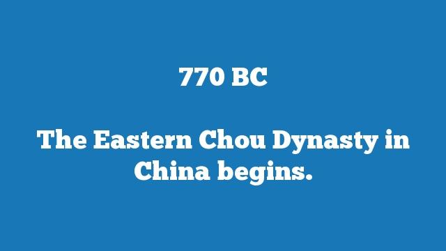 The Eastern Chou Dynasty in China begins.