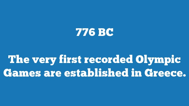 The very first recorded Olympic Games are established in Greece.