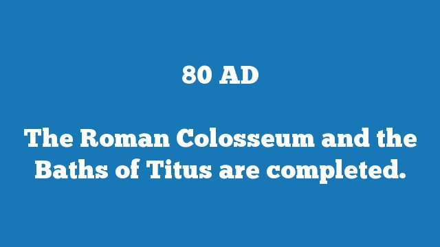 The Roman Colosseum and the Baths of Titus are completed.