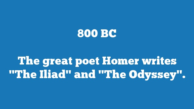 "The great poet Homer writes ""The Iliad"" and ""The Odyssey""."