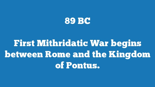 First Mithridatic War begins between Rome and the Kingdom of Pontus.