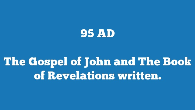 The Gospel of John and The Book of Revelations written.