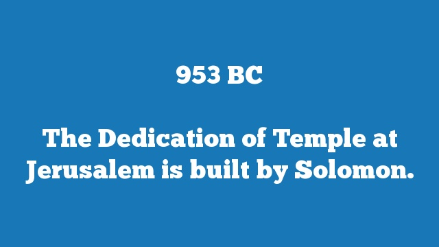 The Dedication of Temple at Jerusalem is built by Solomon.