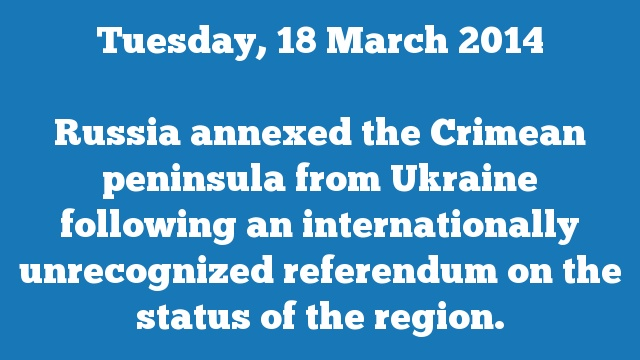 Russia annexed the Crimean peninsula from Ukraine following an internationally unrecognized referendum on the status of the region.