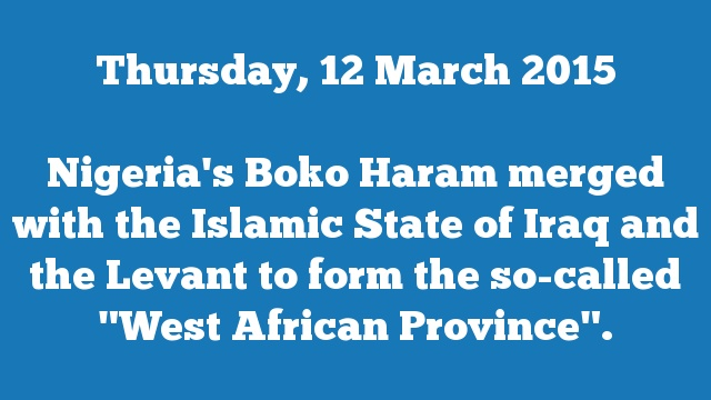 "Nigeria's Boko Haram merged with the Islamic State of Iraq and the Levant to form the so-called ""West African Province""."