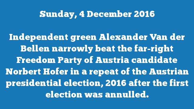 Independent green Alexander Van der Bellen narrowly beat the far-right Freedom Party of Austria candidate Norbert Hofer in a repeat of the Austrian presidential election, 2016 after the first election was annulled.
