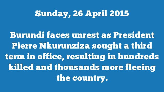 Burundi faces unrest as President Pierre Nkurunziza sought a third term in office, resulting in hundreds killed and thousands more fleeing the country.