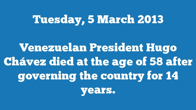 Venezuelan President Hugo Chávez died at the age of 58 after governing the country for 14 years.