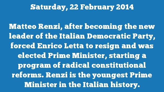 Matteo Renzi, after becoming the new leader of the Italian Democratic Party, forced Enrico Letta to resign and was elected Prime Minister, starting a program of radical constitutional reforms. Renzi is the youngest Prime Minister in the Italian history.