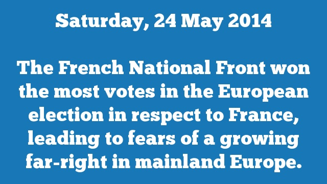 The French National Front won the most votes in the European election in respect to France, leading to fears of a growing far-right in mainland Europe.