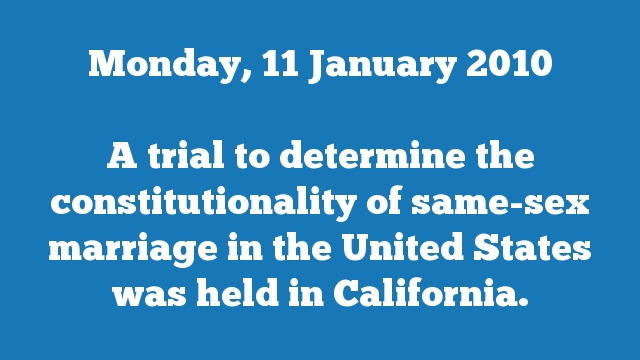 A trial to determine the constitutionality of same-sex marriage in the United States was held in California.