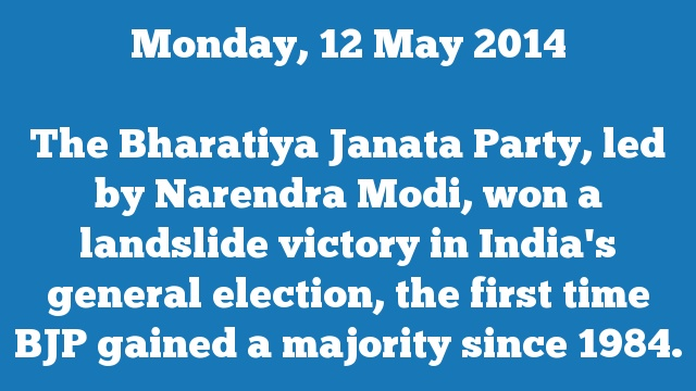 The Bharatiya Janata Party, led by Narendra Modi, won a landslide victory in India's general election, the first time BJP gained a majority since 1984.