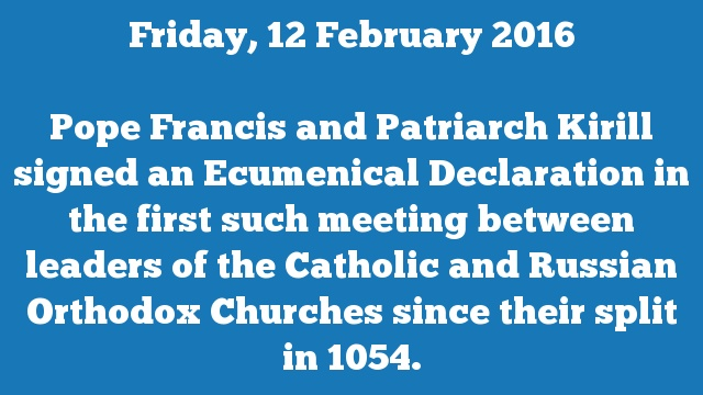 Pope Francis and Patriarch Kirill signed an Ecumenical Declaration in the first such meeting between leaders of the Catholic and Russian Orthodox Churches since their split in 1054.