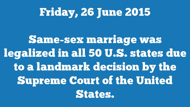 Same-sex marriage was legalized in all 50 U.S. states due to a landmark decision by the Supreme Court of the United States.