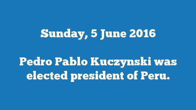Pedro Pablo Kuczynski was elected president of Peru.