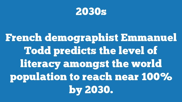 French demographist Emmanuel Todd predicts the level of literacy amongst the world population to reach near 100% by 2030.