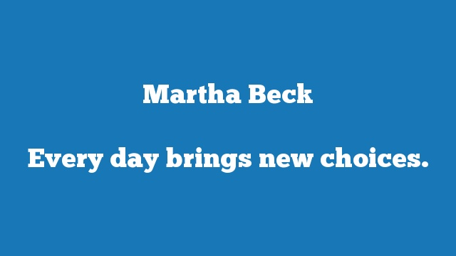 Every day brings new choices.
