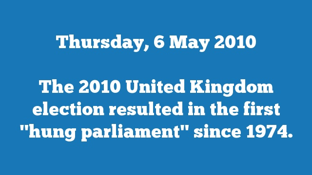 "The 2010 United Kingdom election resulted in the first ""hung parliament"" since 1974."