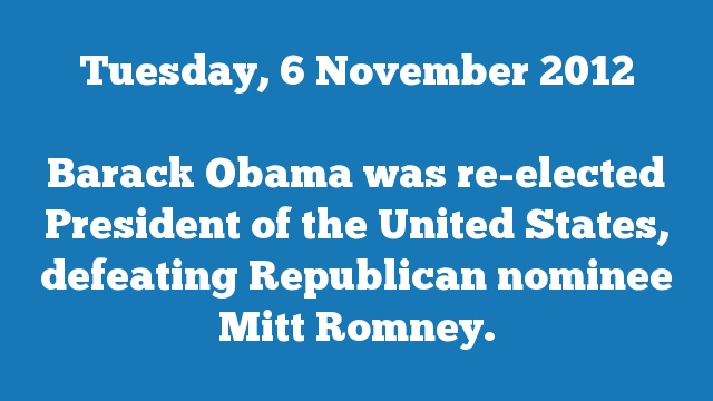 Barack Obama was re-elected President of the United States, defeating Republican nominee Mitt Romney.