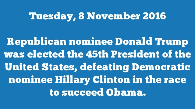 Republican nominee Donald Trump was elected the 45th President of the United States, defeating Democratic nominee Hillary Clinton in the race to succeed Obama.