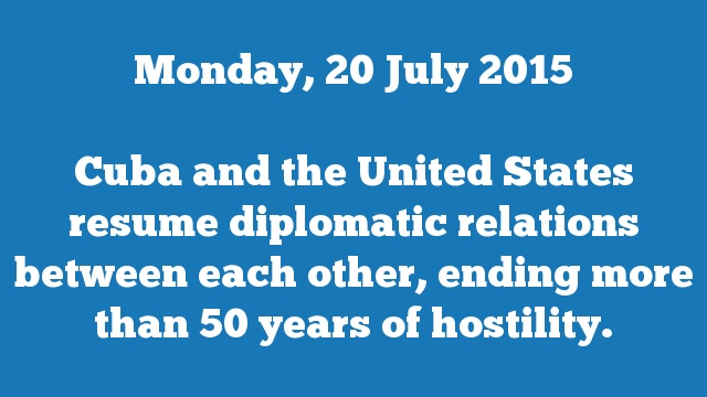 Cuba and the United States resume diplomatic relations between each other, ending more than 50 years of hostility.
